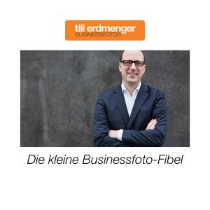 Die kleine Businessfoto-Fibel von Till Erdmenger – Businessfotos, Bergisch Gladbach